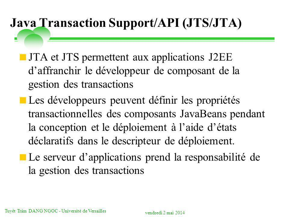 vendredi 2 mai 2014 Tuyêt Trâm DANG NGOC - Université de Versailles Java Transaction Support/API (JTS/JTA) JTA et JTS permettent aux applications J2EE