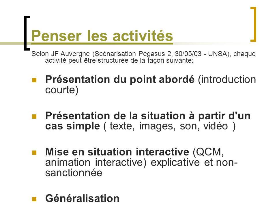 Penser les activités Selon JF Auvergne (Scénarisation Pegasus 2, 30/05/03 - UNSA), chaque activité peut être structurée de la façon suivante: Présenta
