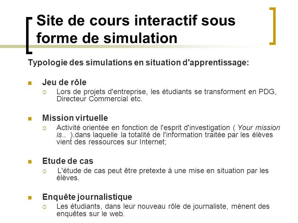 Site de cours interactif sous forme de simulation Typologie des simulations en situation d'apprentissage: Jeu de rôle Lors de projets d'entreprise, le