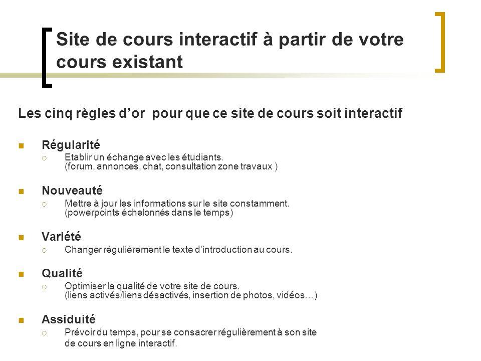 Les cinq règles dor pour que ce site de cours soit interactif Régularité Etablir un échange avec les étudiants. (forum, annonces, chat, consultation z