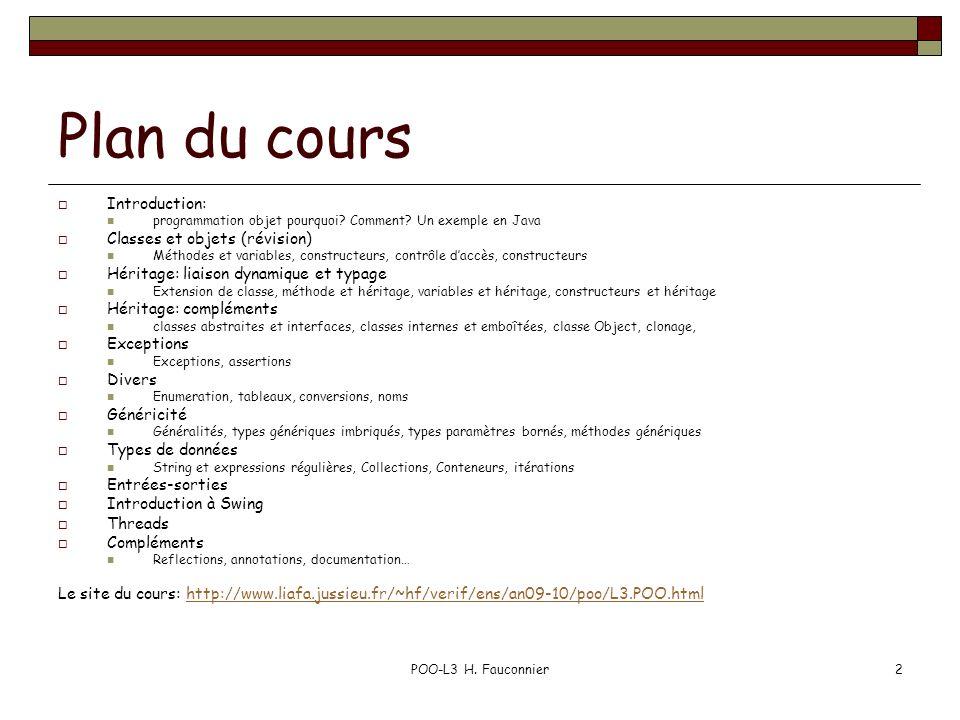 POO-L3 H. Fauconnier2 Plan du cours Introduction: programmation objet pourquoi? Comment? Un exemple en Java Classes et objets (révision) Méthodes et v