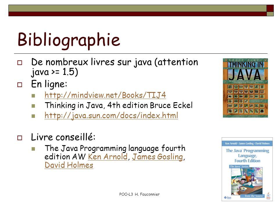 POO-L3 H. Fauconnier3 Bibliographie De nombreux livres sur java (attention java >= 1.5) En ligne: http://mindview.net/Books/TIJ4 Thinking in Java, 4th