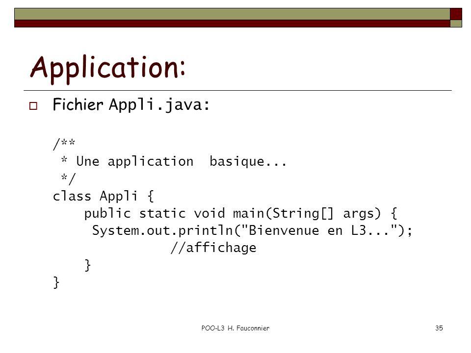 POO-L3 H. Fauconnier35 Application: Fichier Appli.java: /** * Une application basique... */ class Appli { public static void main(String[] args) { Sys