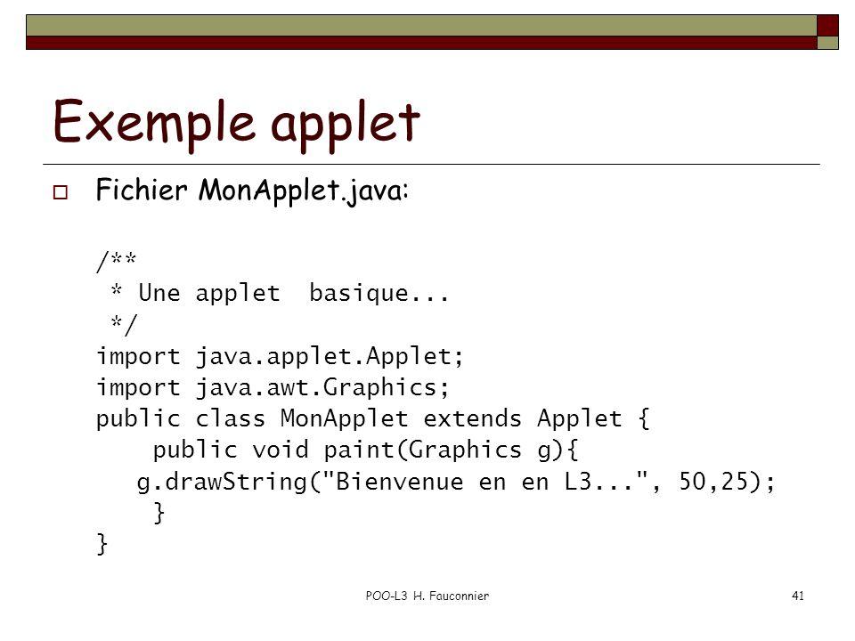 POO-L3 H. Fauconnier41 Exemple applet Fichier MonApplet.java: /** * Une applet basique... */ import java.applet.Applet; import java.awt.Graphics; publ