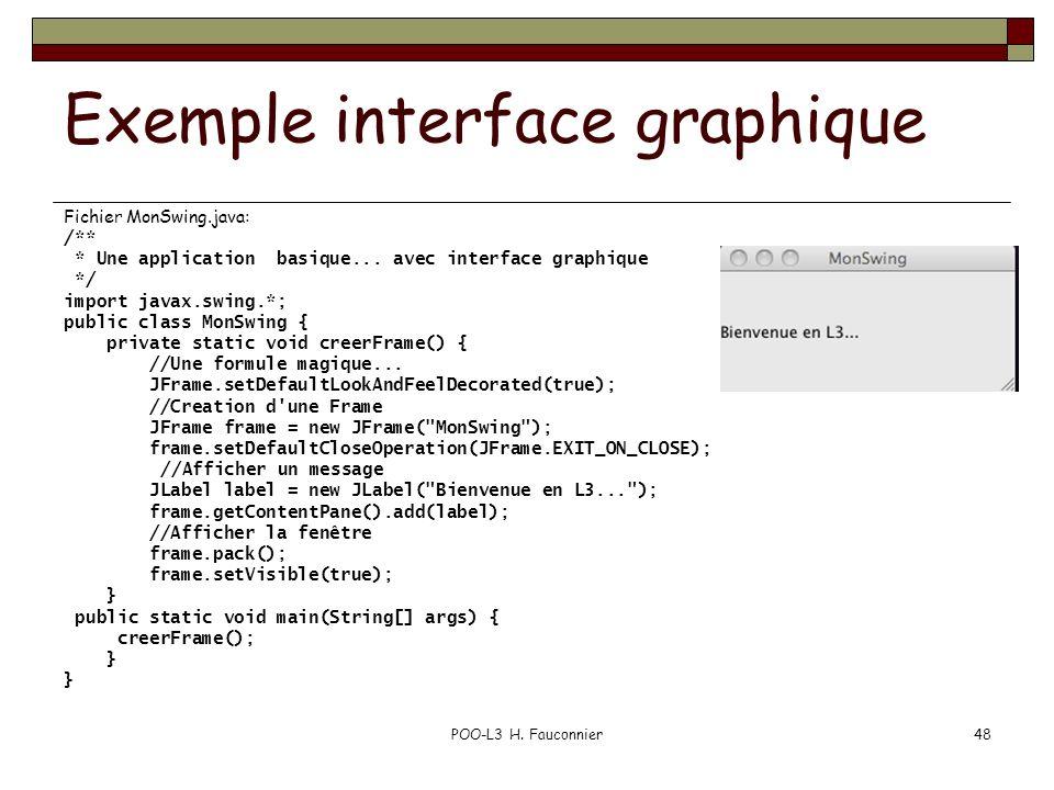 POO-L3 H. Fauconnier48 Exemple interface graphique Fichier MonSwing.java: /** * Une application basique... avec interface graphique */ import javax.sw