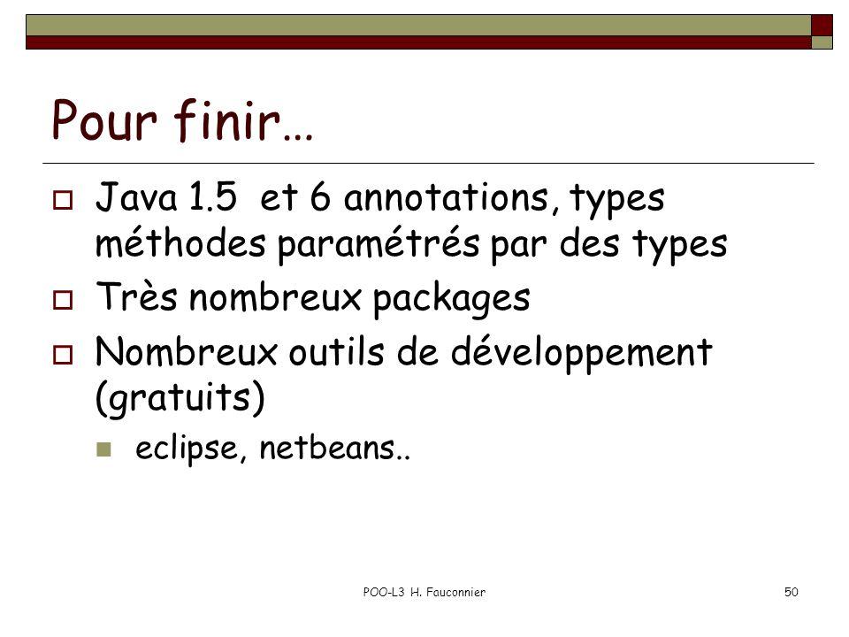 POO-L3 H. Fauconnier50 Pour finir… Java 1.5 et 6 annotations, types méthodes paramétrés par des types Très nombreux packages Nombreux outils de dévelo