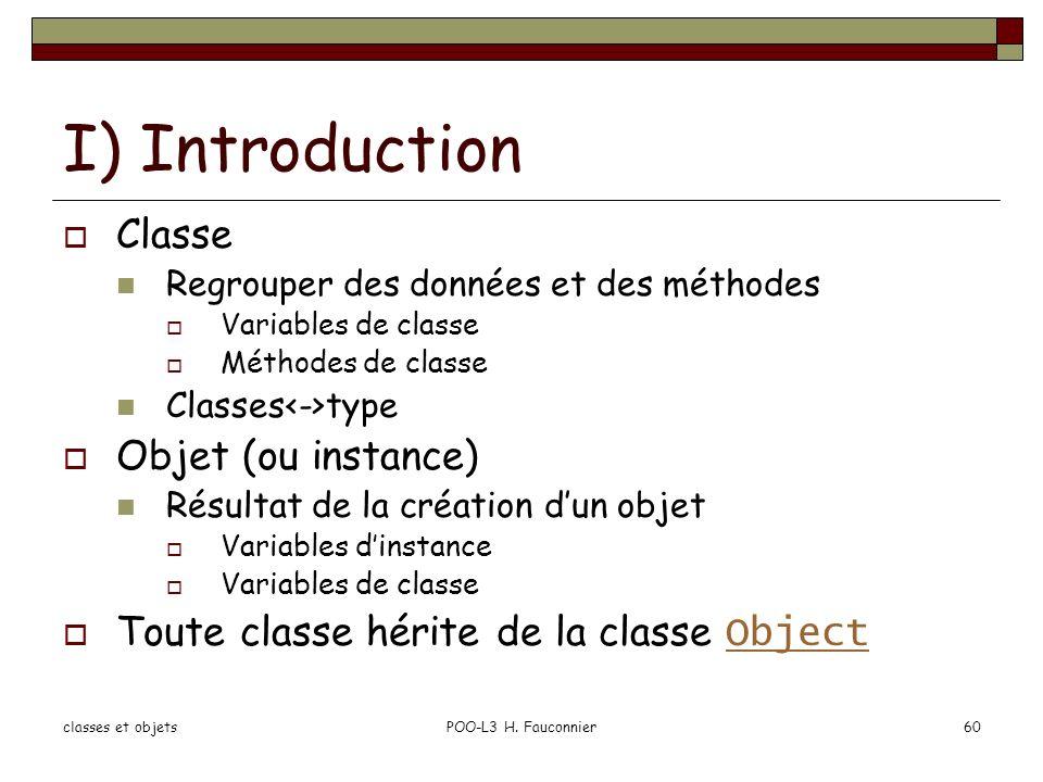 classes et objetsPOO-L3 H. Fauconnier60 I) Introduction Classe Regrouper des données et des méthodes Variables de classe Méthodes de classe Classes ty