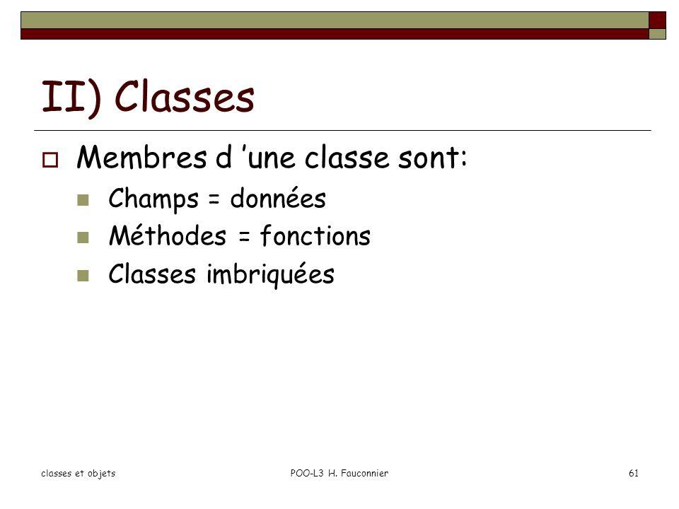 classes et objetsPOO-L3 H. Fauconnier61 II) Classes Membres d une classe sont: Champs = données Méthodes = fonctions Classes imbriquées