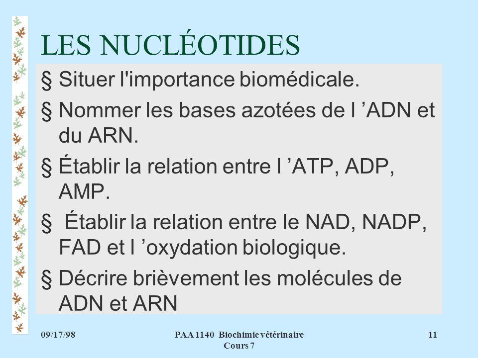 09/17/9811PAA 1140 Biochimie vétérinaire Cours 7 §Situer l'importance biomédicale. §Nommer les bases azotées de l ADN et du ARN. §Établir la relation