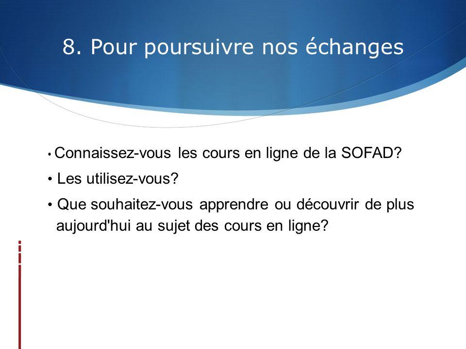 8. Pour poursuivre nos échanges Connaissez-vous les cours en ligne de la SOFAD.