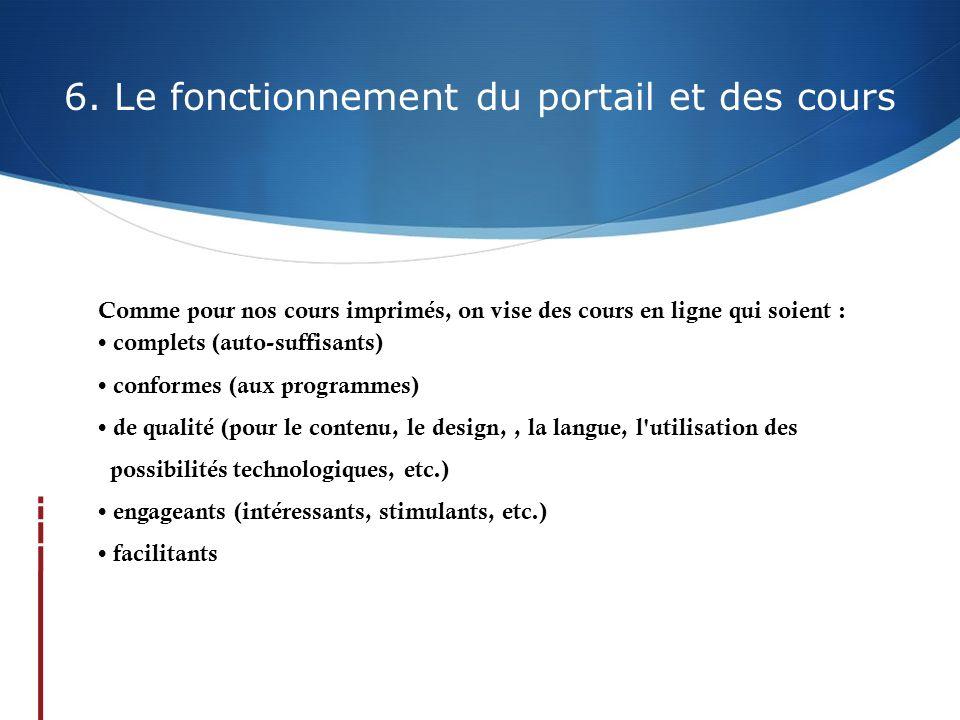 6. Le fonctionnement du portail et des cours Comme pour nos cours imprimés, on vise des cours en ligne qui soient : complets (auto-suffisants) conform
