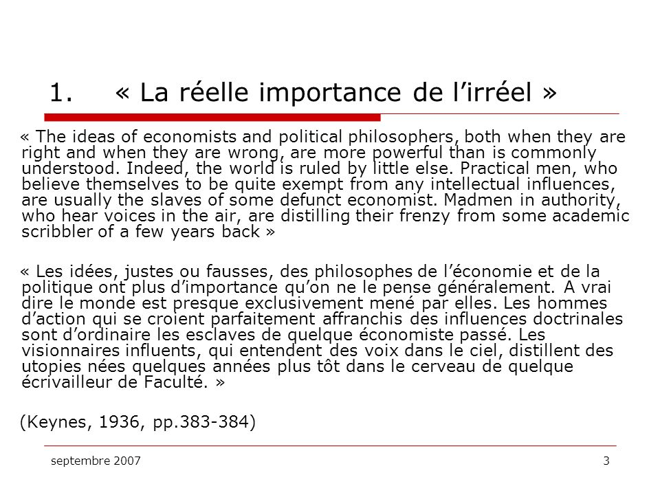 septembre 20073 1.« La réelle importance de lirréel » « The ideas of economists and political philosophers, both when they are right and when they are
