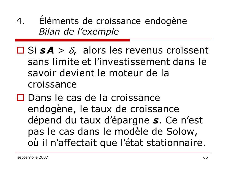 septembre 200766 4.Éléments de croissance endogène Bilan de lexemple Si s A >, alors les revenus croissent sans limite et l investissement dans le sav