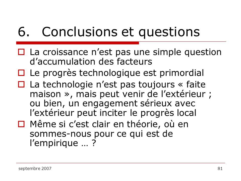 septembre 200781 6.Conclusions et questions La croissance nest pas une simple question daccumulation des facteurs Le progrès technologique est primord