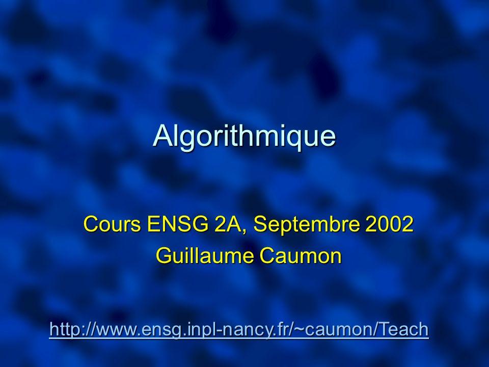 Algorithmique Cours ENSG 2A, Septembre 2002 Guillaume Caumon http://www.ensg.inpl-nancy.fr/~caumon/Teach
