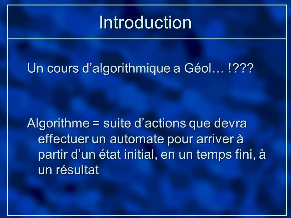 Introduction Algorithme = suite dactions que devra effectuer un automate pour arriver à partir dun état initial, en un temps fini, à un résultat Un co