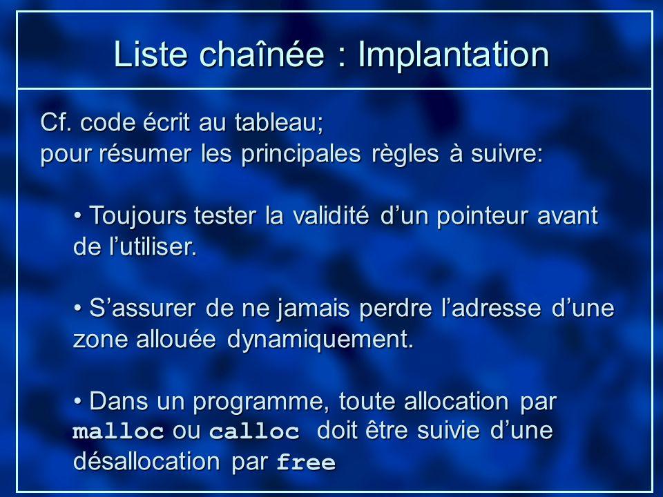 Liste chaînée : Implantation Cf. code écrit au tableau; pour résumer les principales règles à suivre: Toujours tester la validité dun pointeur avant d
