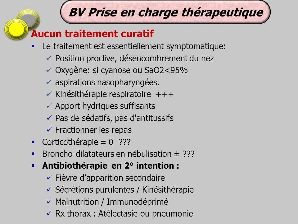 Aucun traitement curatif Le traitement est essentiellement symptomatique: Position proclive, désencombrement du nez Oxygène: si cyanose ou SaO2<95% as