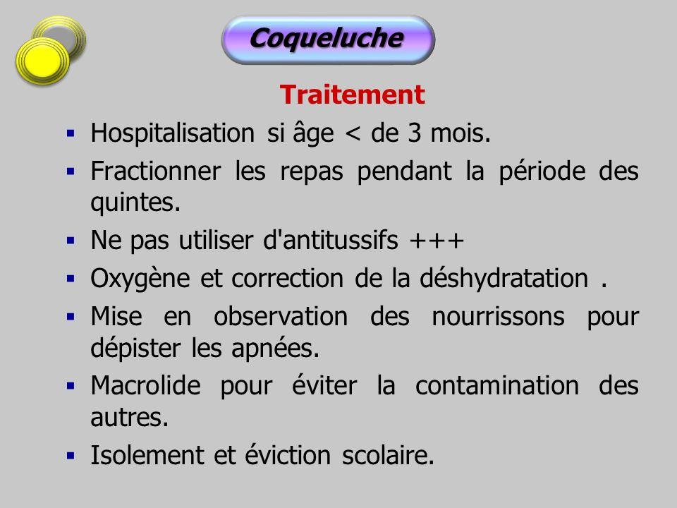 Traitement Hospitalisation si âge < de 3 mois. Fractionner les repas pendant la période des quintes. Ne pas utiliser d'antitussifs +++ Oxygène et corr