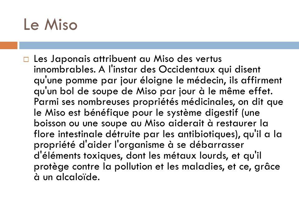 Le Miso Les Japonais attribuent au Miso des vertus innombrables.