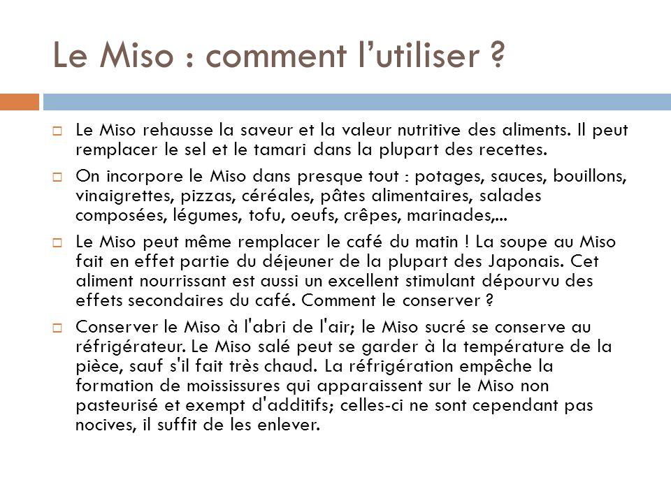Le Miso : comment lutiliser .Le Miso rehausse la saveur et la valeur nutritive des aliments.
