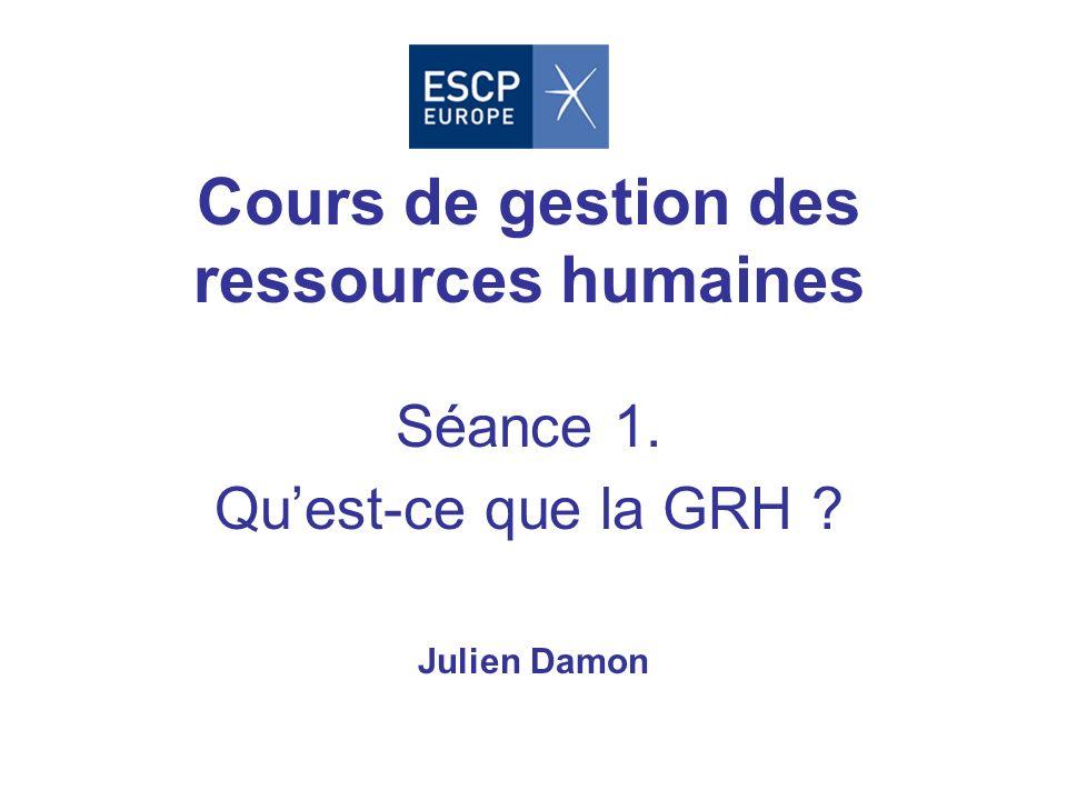 Cours de gestion des ressources humaines Séance 1. Quest-ce que la GRH ? Julien Damon