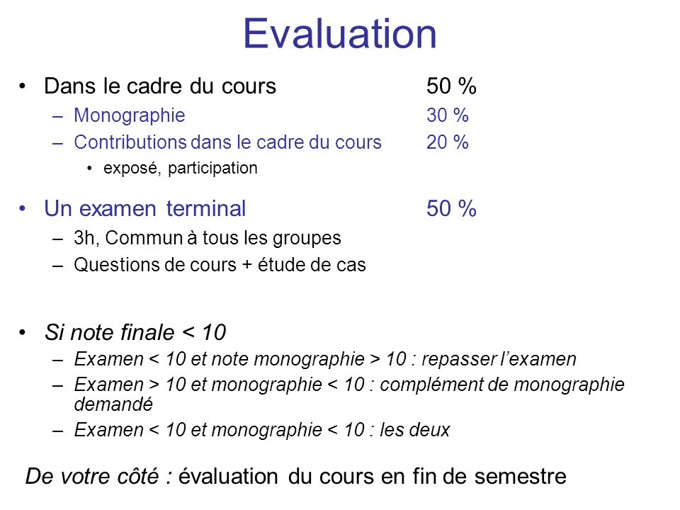 Evaluation Dans le cadre du cours 50 % –Monographie 30 % –Contributions dans le cadre du cours 20 % exposé, participation Un examen terminal50 % –3h,