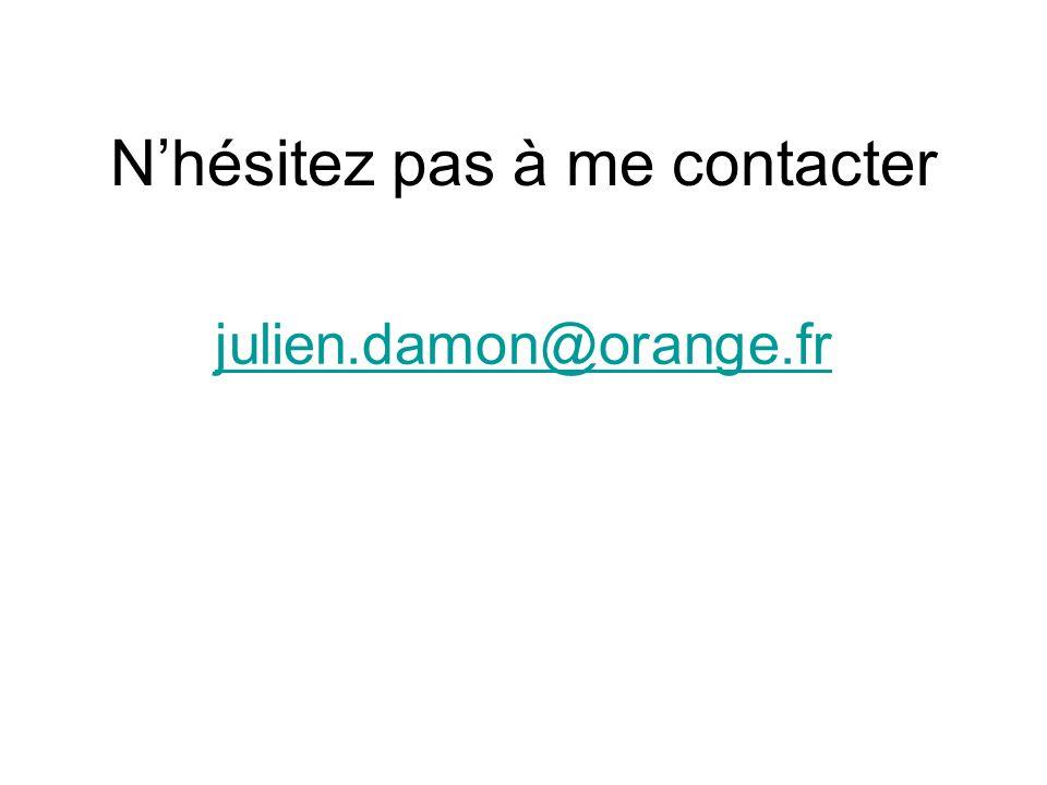 Nhésitez pas à me contacter julien.damon@orange.fr