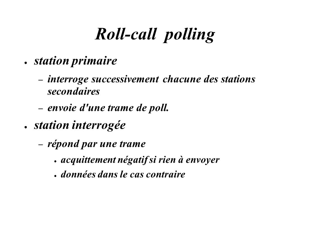 Roll-call polling station primaire – interroge successivement chacune des stations secondaires – envoie d'une trame de poll. station interrogée – répo