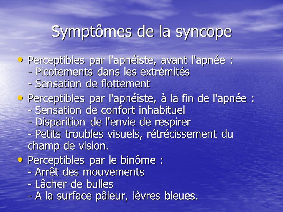 Symptômes de la syncope Perceptibles par l'apnéiste, avant l'apnée : - Picotements dans les extrémités - Sensation de flottement Perceptibles par l'ap