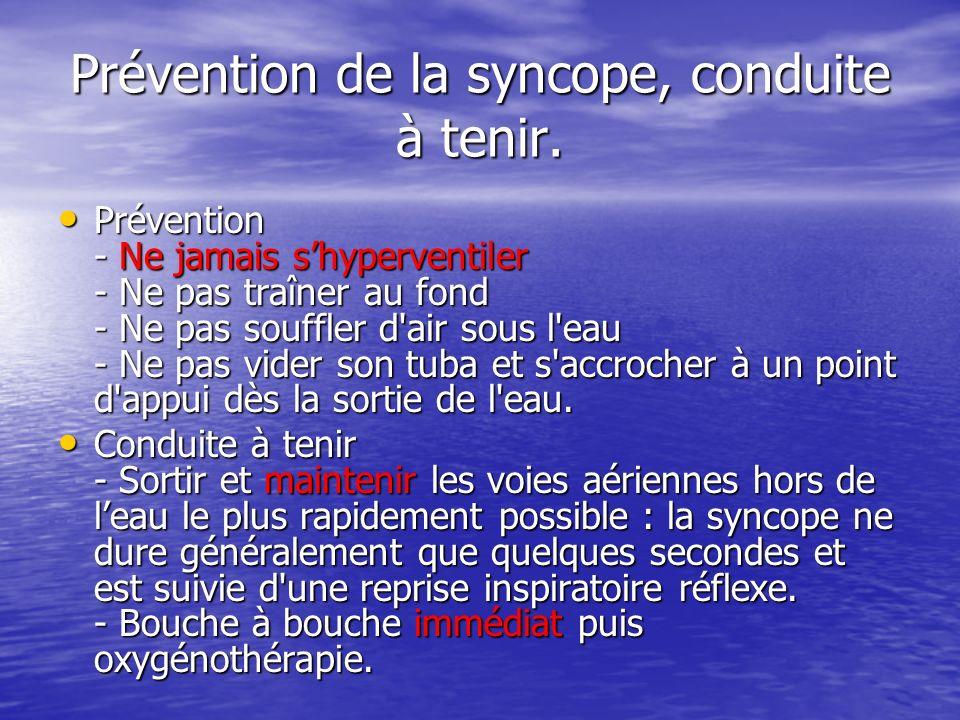 Prévention de la syncope, conduite à tenir. Prévention - Ne jamais shyperventiler - Ne pas traîner au fond - Ne pas souffler d'air sous l'eau - Ne pas