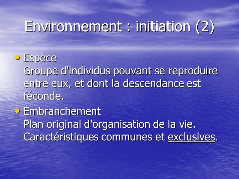 Environnement : initiation (2) Espèce Groupe d'individus pouvant se reproduire entre eux, et dont la descendance est féconde. Espèce Groupe d'individu