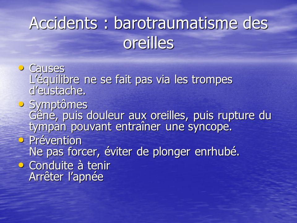 Accidents : barotraumatisme des oreilles Causes Léquilibre ne se fait pas via les trompes deustache. Causes Léquilibre ne se fait pas via les trompes