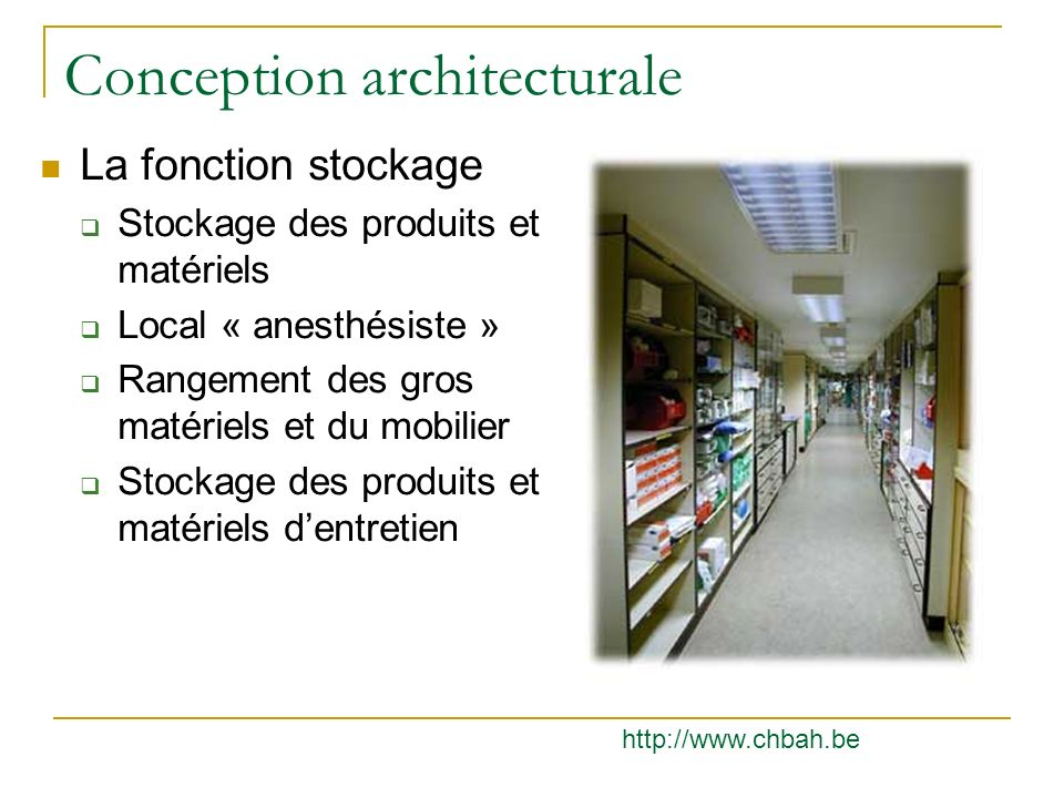 Conception architecturale La fonction stockage Stockage des produits et matériels Local « anesthésiste » Rangement des gros matériels et du mobilier S