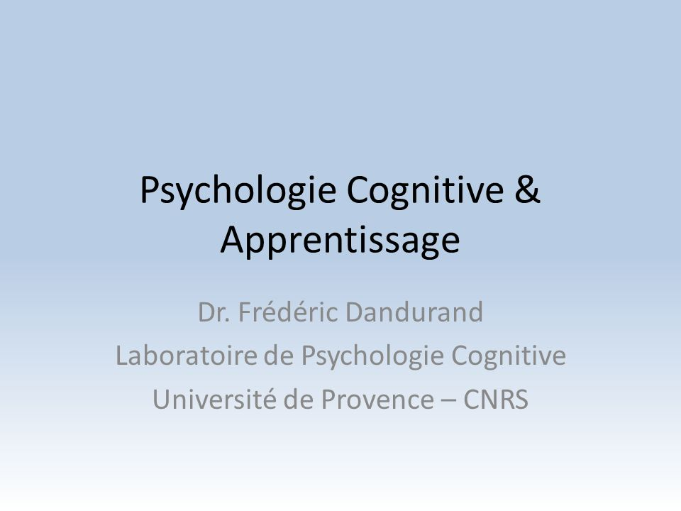 Psychologie Cognitive & Apprentissage Dr.