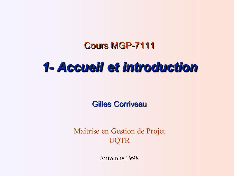 1- Accueil et introduction Cours MGP-7111 1- Accueil et introduction Gilles Corriveau Maîtrise en Gestion de Projet UQTR Automne 1998