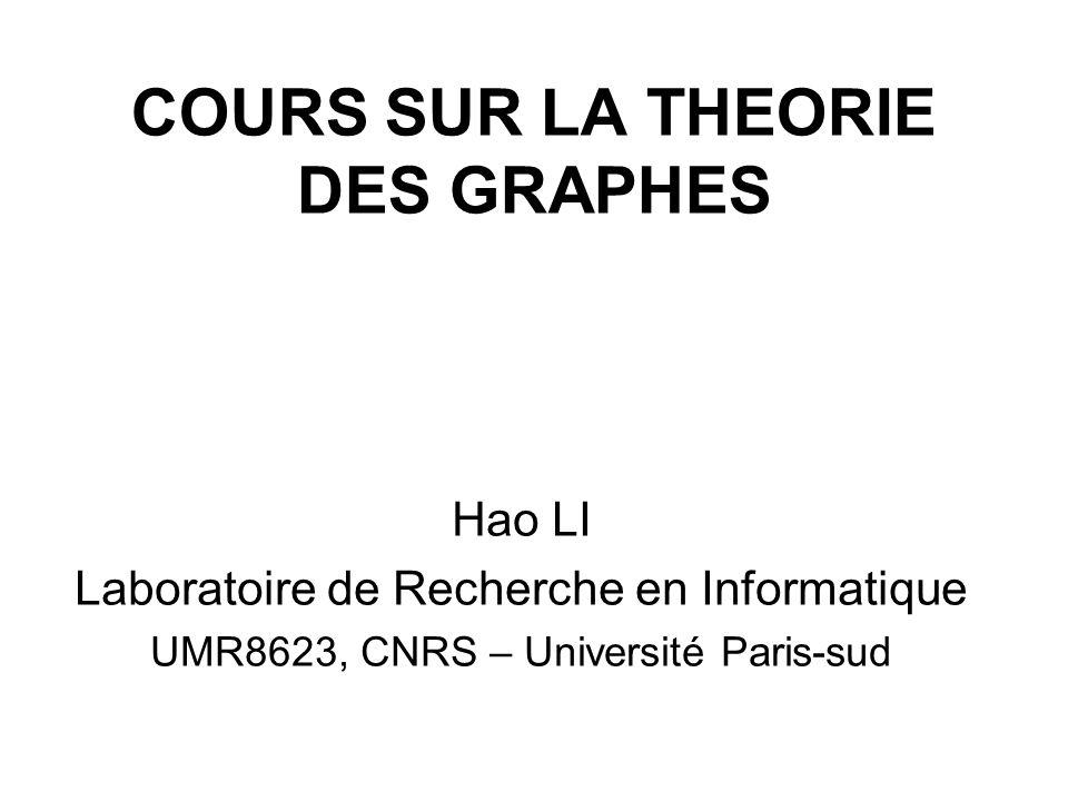COURS SUR LA THEORIE DES GRAPHES Hao LI Laboratoire de Recherche en Informatique UMR8623, CNRS – Université Paris-sud