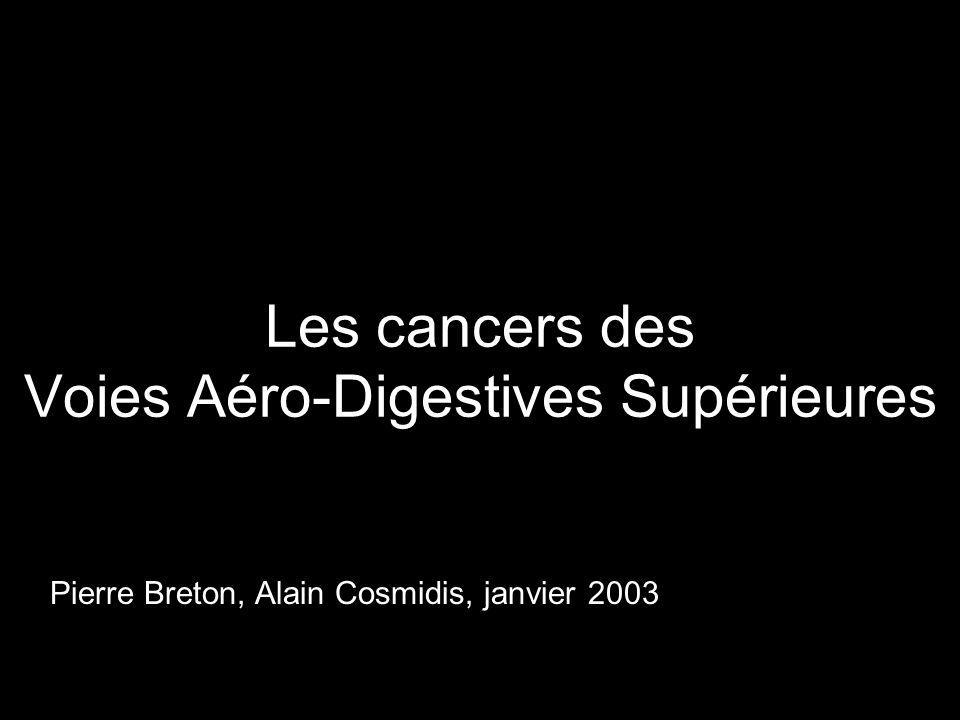 Les cancers des Voies Aéro-Digestives Supérieures Pierre Breton, Alain Cosmidis, janvier 2003