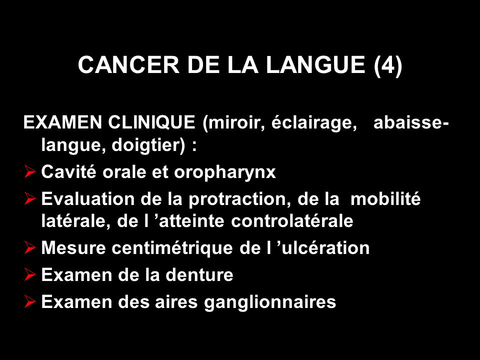 CANCER DE LA LANGUE (4) EXAMEN CLINIQUE (miroir, éclairage, abaisse- langue, doigtier) : Cavité orale et oropharynx Evaluation de la protraction, de l