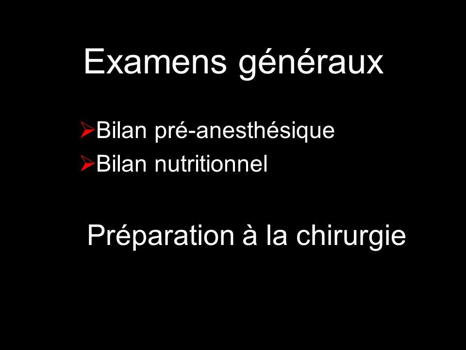 Examens généraux Bilan pré-anesthésique Bilan nutritionnel Préparation à la chirurgie