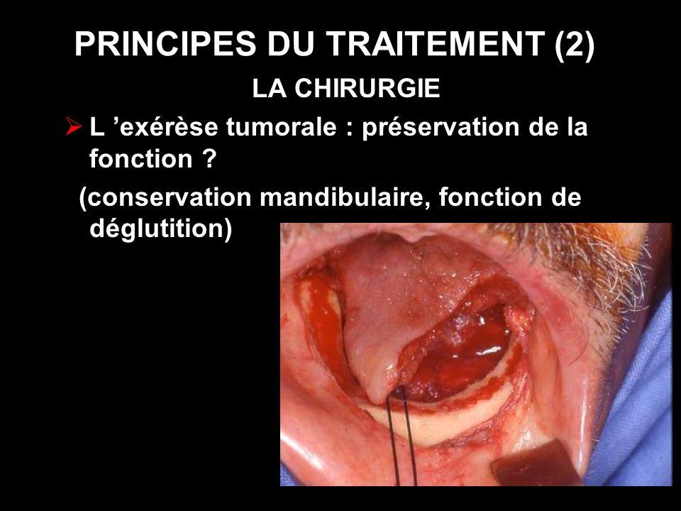 PRINCIPES DU TRAITEMENT (2) LA CHIRURGIE L exérèse tumorale : préservation de la fonction ? (conservation mandibulaire, fonction de déglutition)