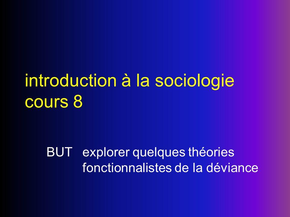 introduction à la sociologie cours 8 BUTexplorer quelques théories fonctionnalistes de la déviance