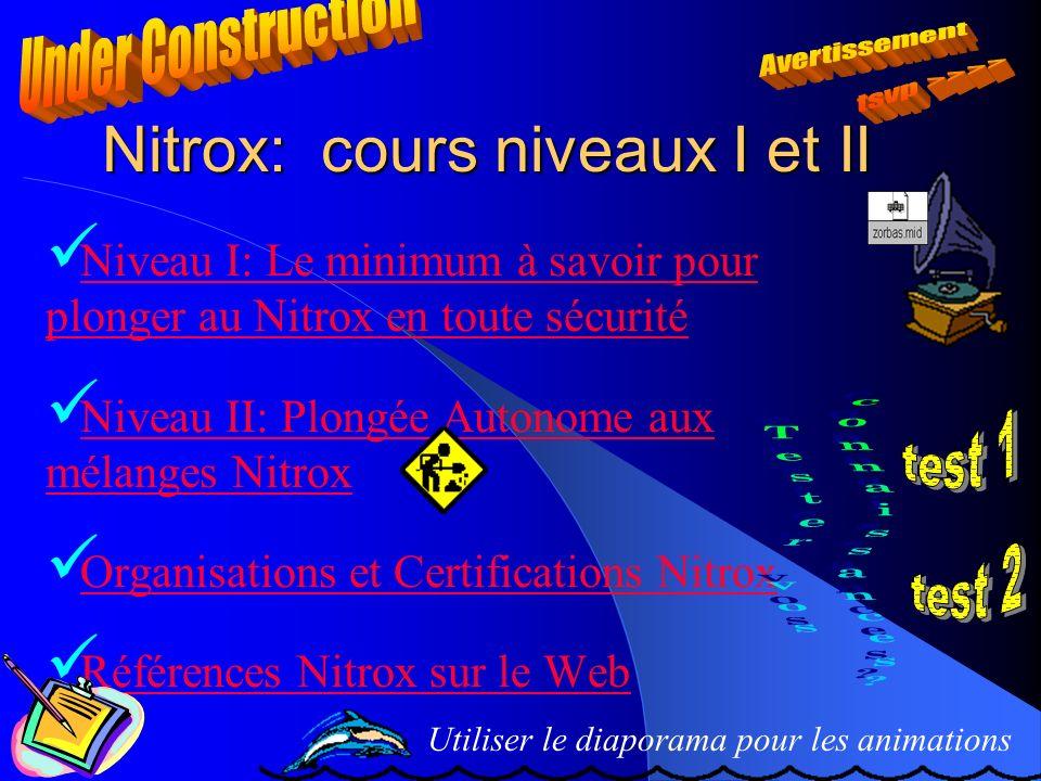 Nitrox: cours niveaux I et II Niveau I: Le minimum à savoir pour plonger au Nitrox en toute sécurité Niveau I: Le minimum à savoir pour plonger au Nit