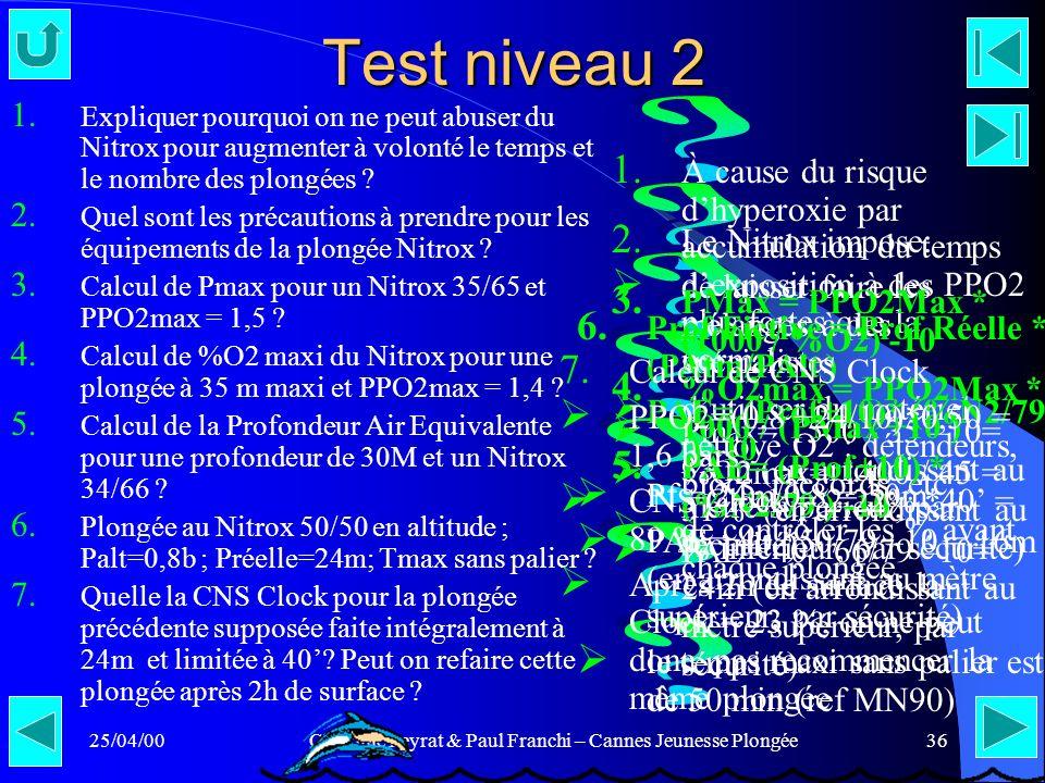 25/04/00Claudine Peyrat & Paul Franchi – Cannes Jeunesse Plongée36 Test niveau 2 1. Expliquer pourquoi on ne peut abuser du Nitrox pour augmenter à vo