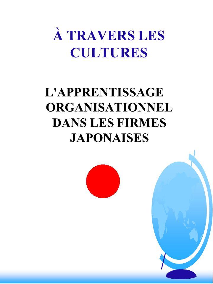 À TRAVERS LES CULTURES L'APPRENTISSAGE ORGANISATIONNEL DANS LES FIRMES JAPONAISES