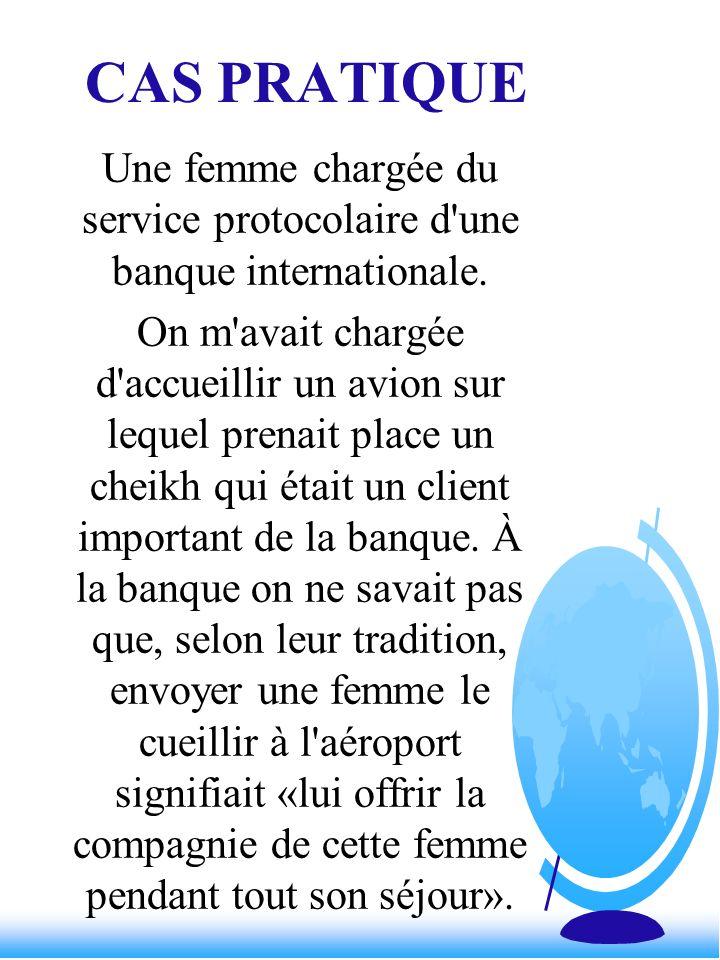 CAS PRATIQUE Une femme chargée du service protocolaire d'une banque internationale. On m'avait chargée d'accueillir un avion sur lequel prenait place