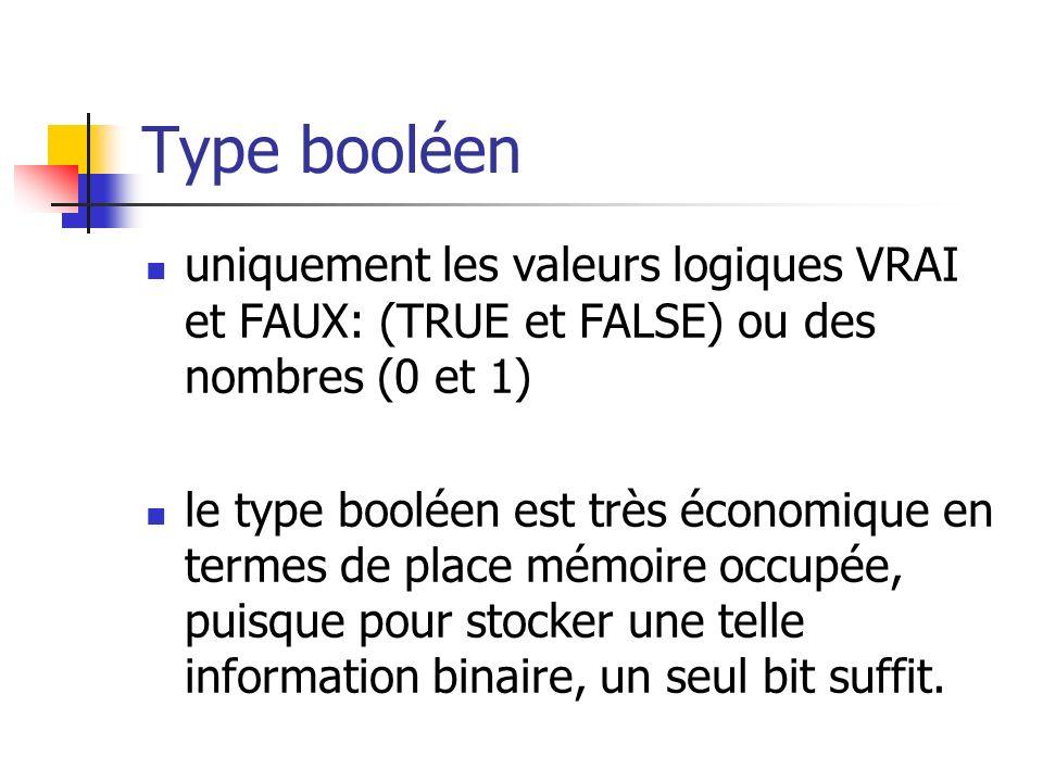 Type booléen uniquement les valeurs logiques VRAI et FAUX: (TRUE et FALSE) ou des nombres (0 et 1) le type booléen est très économique en termes de pl
