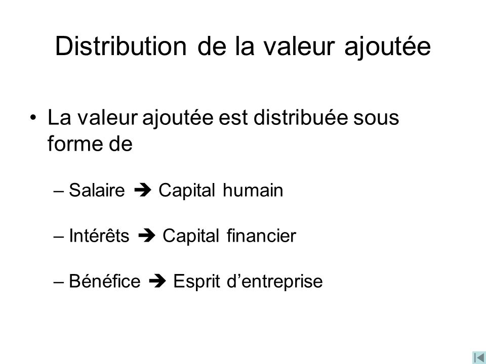 Distribution de la valeur ajoutée La valeur ajoutée est distribuée sous forme de –Salaire Capital humain –Intérêts Capital financier –Bénéfice Esprit