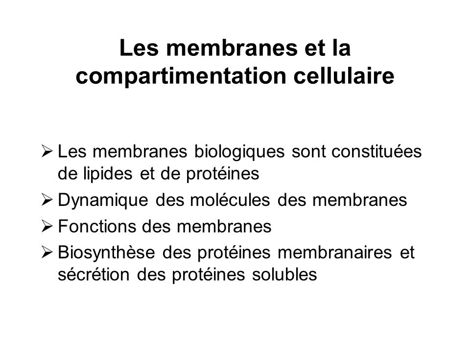 Les membranes et la compartimentation cellulaire Les membranes biologiques sont constituées de lipides et de protéines Dynamique des molécules des mem