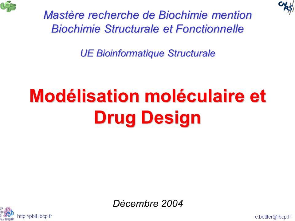 e.bettler@ibcp.fr http://pbil.ibcp.fr Modélisation moléculaire et Drug Design Décembre 2004 Mastère recherche de Biochimie mention Biochimie Structurale et Fonctionnelle UE Bioinformatique Structurale